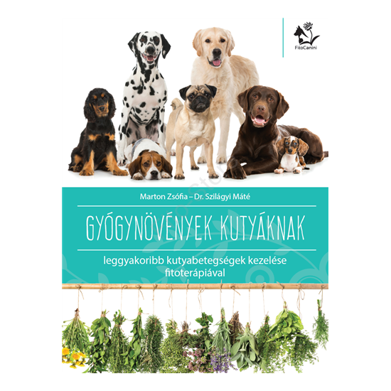 Marton Zsófia - Dr. Szilágyi Máté: Gyógynövények kutyáknak